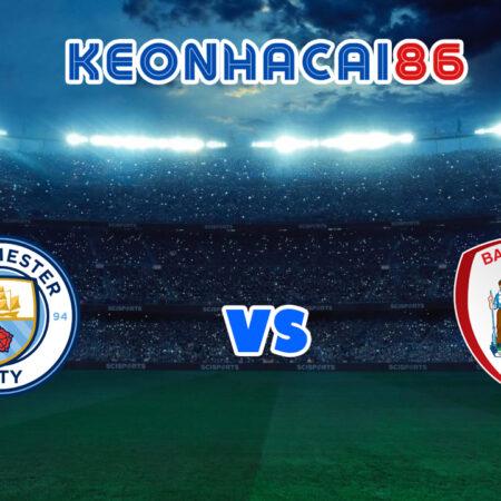 Soi kèo tỷ số trận Man City vs Barnsley, 00h00 – 01/08/2021