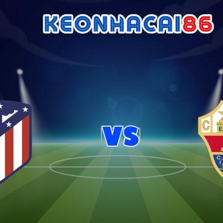 Soi kèo bóng đá trận Atletico Madrid vs Elche, 23h30 – 23/08/2021