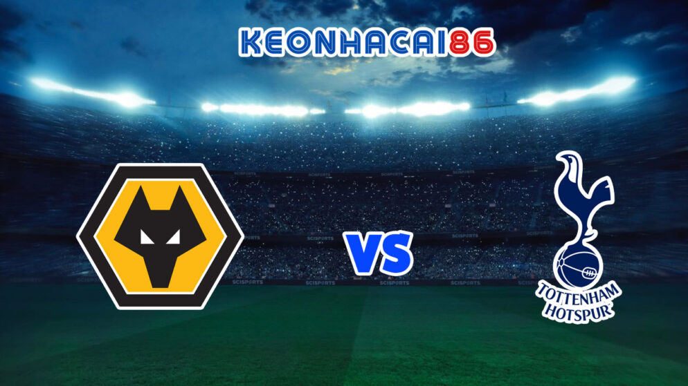 Soi kèo bóng đá trận Wolves vs Tottenham, 01h45 – 23/09/2021