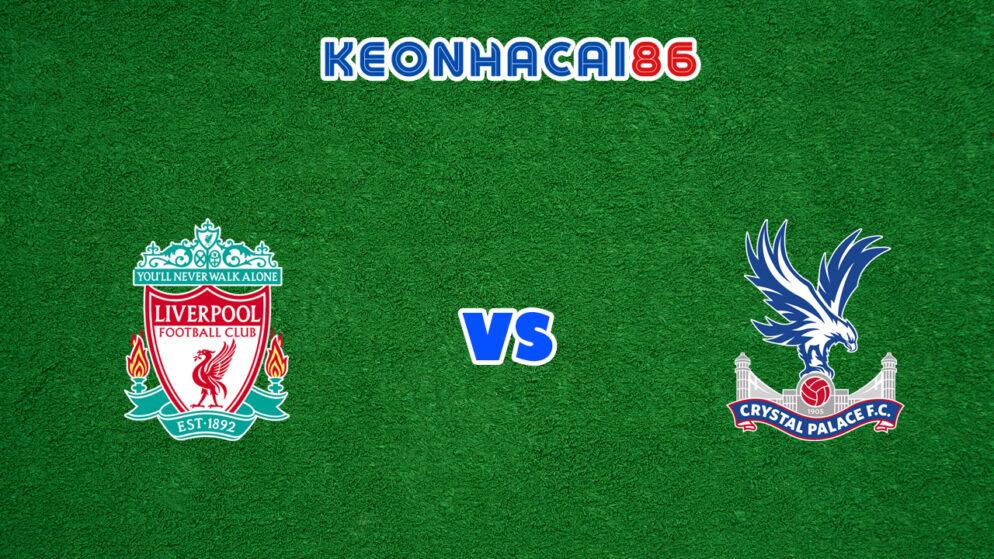 Soi kèo tỷ số trận Liverpool vs Crystal Palace, 21h00 – 18/09/2021