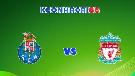 Soi kèo tỷ số nhà cái trận Porto vs Liverpool, 02h00 – 29/09/2021