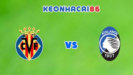 Soi kèo nhà cái trận Villarreal vs Atalanta, 02h00 – 15/09/2021
