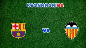 soi kèo Barcelona vs Valencia